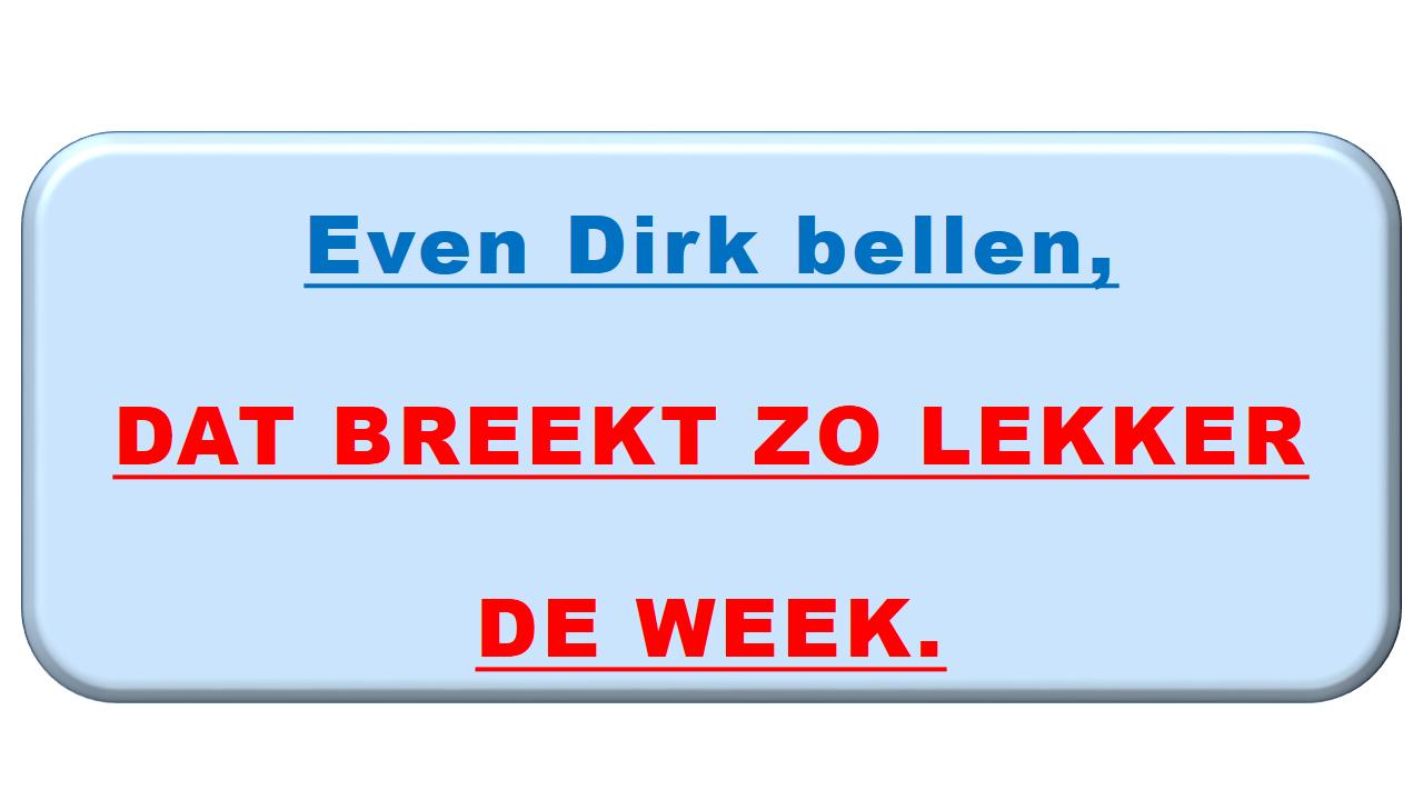 Aflosser nodig? www.DirkVaartWel.nl DAT BREEKT ZO LEKKER DE WEEK. | Aflosschipper Dirk, DAT BREEKT ZO LEKKER DE WEEK | Bel Dirk Boere voor aflossen binnenvaart |Even Dirk bellen, DAT BREEKT ZO LEKKER DE WEEK!