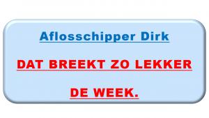 Aflosschipper Dirk, DAT BREEKT ZO LEKKER DE WEEK